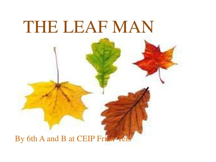 THE LEAF MAN<br />By 6th A and B at CEIP Frian-Teis<br />