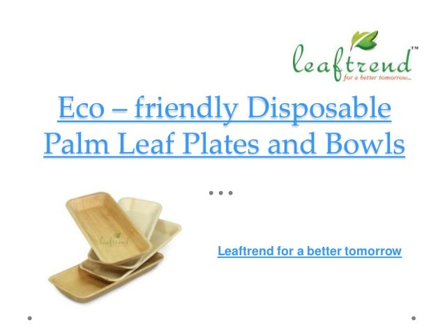 Eco u2013 friendly Disposable Palm Leaf Plates and Bowls Leaftrend for a better tomorrow ...  sc 1 st  SlideShare & Leaftrend Disposable Plates u0026 Bowls