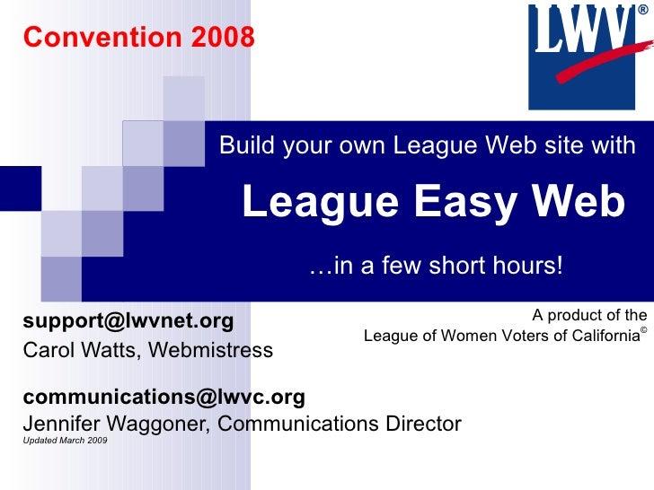 League Easy Web [email_address] Carol Watts, Webmistress [email_address] Jennifer Waggoner, Communications Director  Updat...