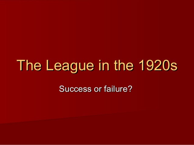 The League in the 1920s Success or failure?