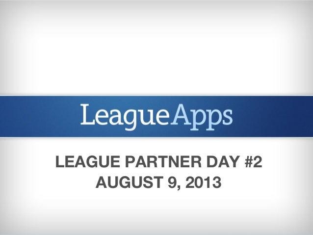 LEAGUE PARTNER DAY #2 AUGUST 9, 2013