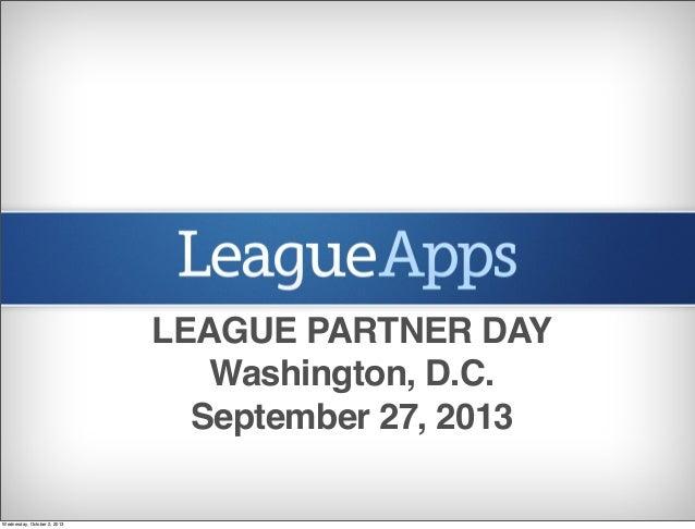 LEAGUE PARTNER DAY Washington, D.C. September 27, 2013 Wednesday, October 2, 2013