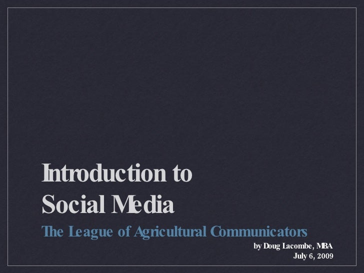 Introduction to  Social Media <ul><li>The League of Agricultural Communicators </li></ul><ul><li>by Doug Lacombe, MBA  </l...