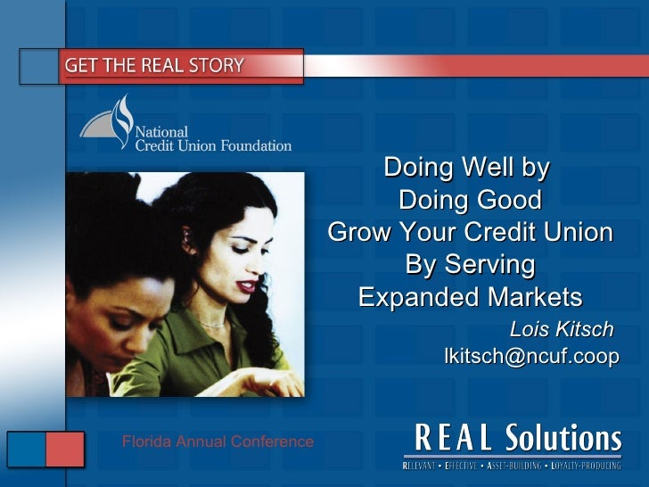 Lois Kitsch  [email_address] Doing Well by  Doing Good Grow Your Credit Union  By Serving Expanded Markets Florida Annual ...
