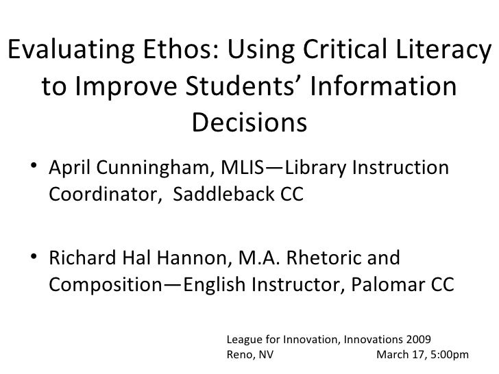 Evaluating Ethos: Using Critical Literacy to Improve Students' Information Decisions <ul><li>April Cunningham, MLIS—Librar...