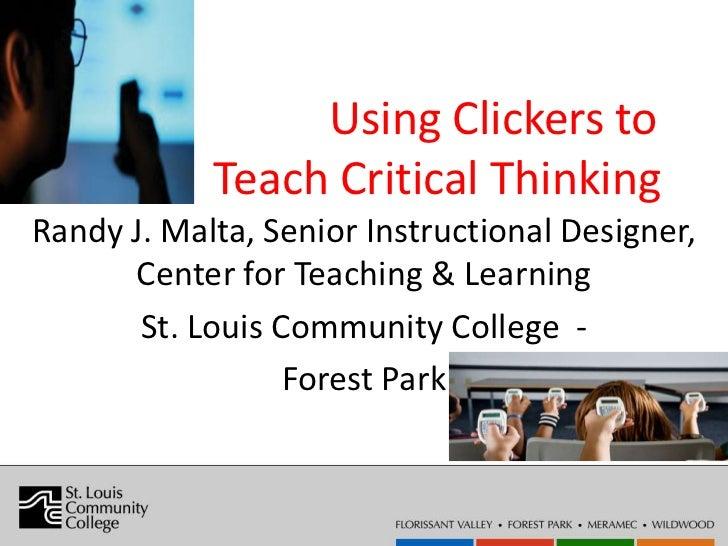 Using Clickers to            Teach Critical ThinkingRandy J. Malta, Senior Instructional Designer,      Center for Teachin...