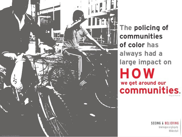 The policing of  communities  of color has  always had a  large impact on  HOW  we get around our  communities.  Miguel Ra...