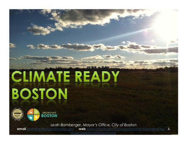 Leah Bamberger, Mayor's Office, City of Boston email Leah.Bamberger@boston.gov web www.cityofboston.gov/environmentalanden...