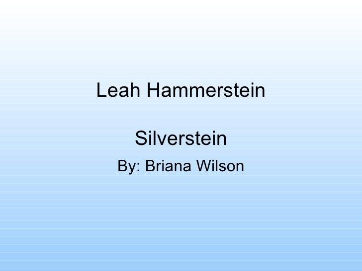 Leah Hammerstein Silverstein By: Briana Wilson