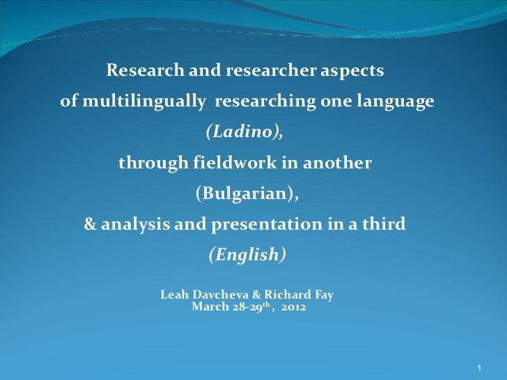 Research and researcher aspectsof multilingually researching one language                  (Ladino),      through fieldwor...
