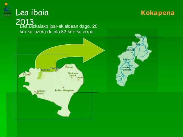 Lea ibaia2013KokapenaLea Bizkaiako ipar-ekialdean dago. 20km-ko luzera du eta 82 km2 ko arroa.