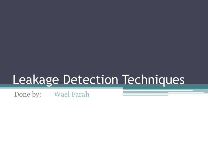 Leakage Detection Techniques<br />Done by: Wael Farah<br />