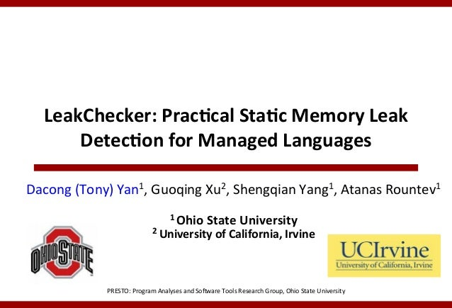 LeakChecker:	   Prac,cal	   Sta,c	   Memory	   Leak	    Detec,on	   for	   Managed	   Languages	    Dacong	   (Tony)	   Ya...