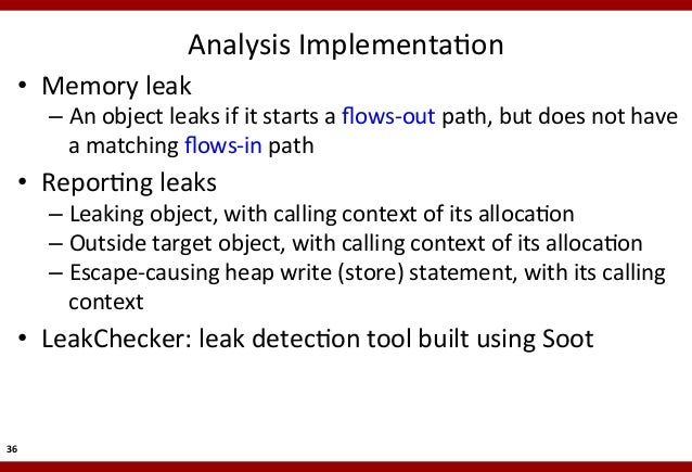 Analysis  ImplementaMon    • Memory  leak    – An  object  leaks  if  it  starts  a  flows-‐out  ...