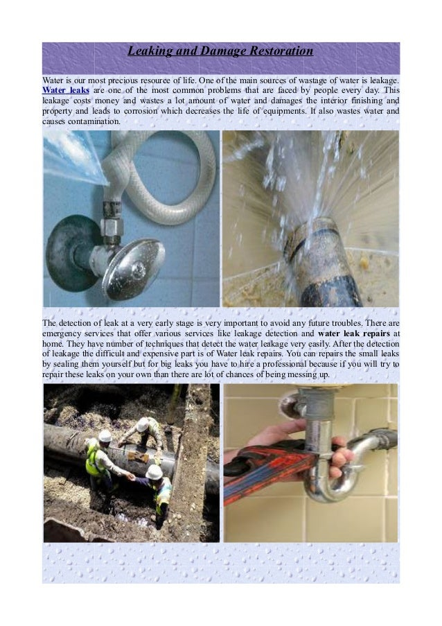 Leaking and Damage RestorationWater is our most precious resource of life. One of the main sources of wastage of water is ...