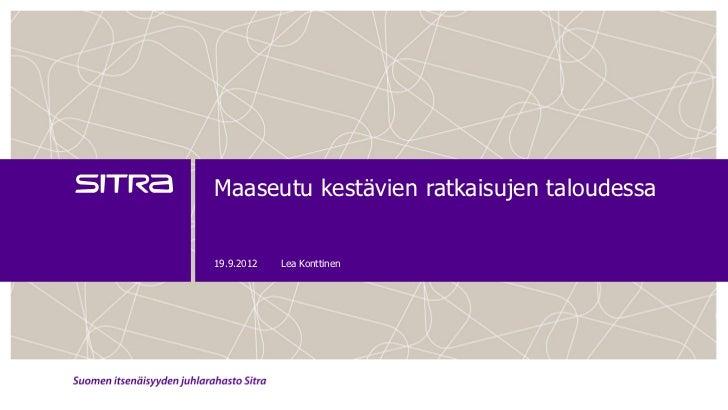 Maaseutu kestävien ratkaisujen taloudessa19.9.2012   Lea Konttinen
