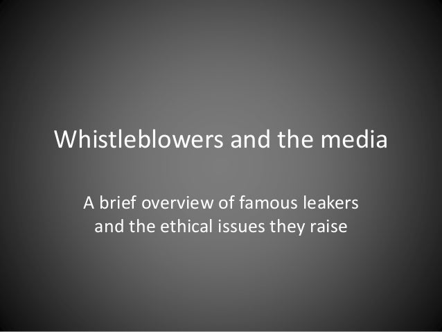 Whistleblowers and the media A brief overview of famous leakers and the ethical issues they raise