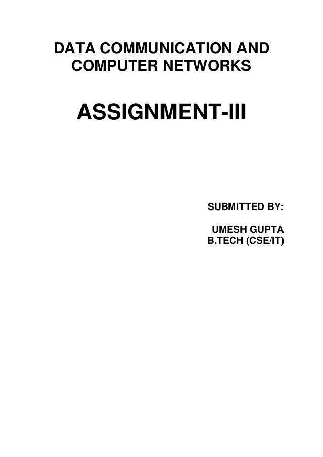 DATA COMMUNICATION AND  COMPUTER NETWORKS  ASSIGNMENT-III               SUBMITTED BY:                UMESH GUPTA          ...