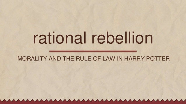 rational rebellion MORALITY AND THE RULE OF LAW IN HARRY POTTER