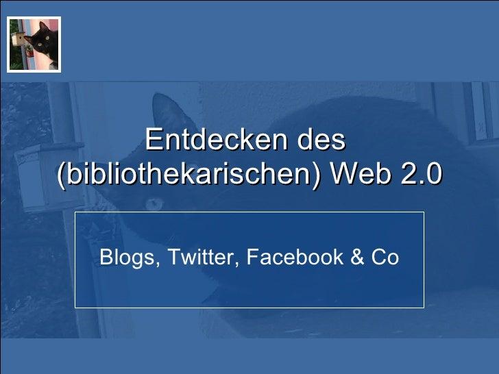 Entdecken des  (bibliothekarischen) Web 2.0 Blogs, Twitter, Facebook & Co