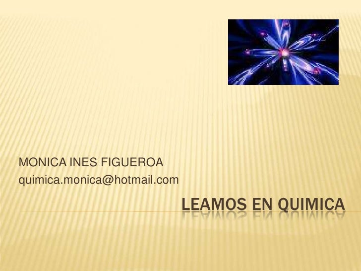 MONICA INES FIGUEROA<br />quimica.monica@hotmail.com<br />LEAMOS EN QUIMICA<br />
