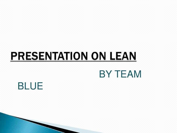 BY TEAM BLUE<br />PRESENTATION ON LEAN<br />