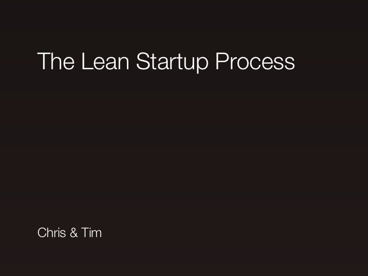 The Lean Startup ProcessChris & Tim