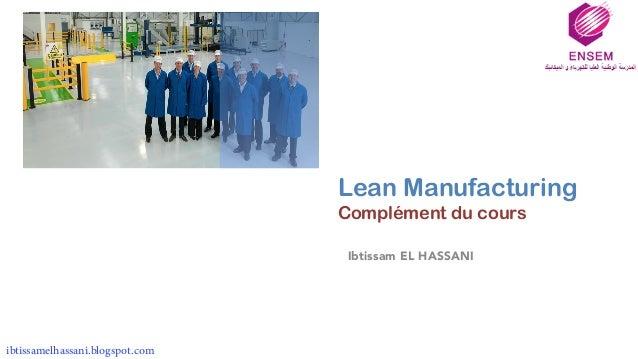 + Lean Manufacturing Complément du cours Ibtissam EL HASSANI ibtissamelhassani.blogspot.com