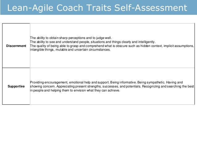 Lean-Agile Coach Traits Self-Assessment Discernment The ability to obtain sharp perceptions and to judge well. The ability...