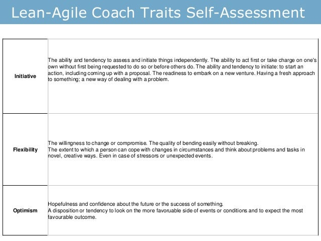 Lean-Agile Coach Traits Self-Assessment Initiative The ability and tendency to assess and initiate things independently. T...