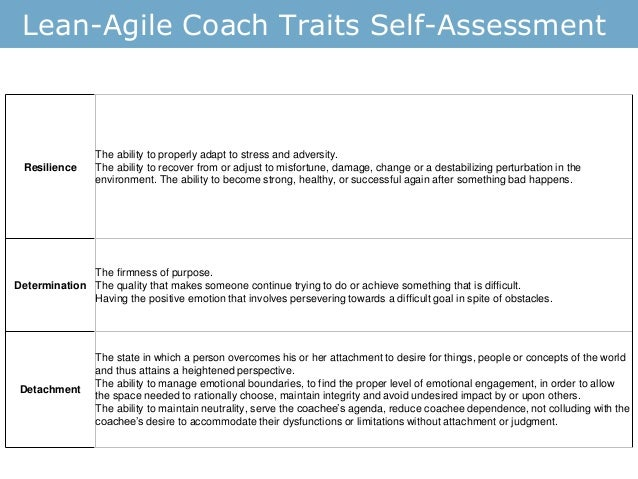 Lean-Agile Coach Traits Self-Assessment Resilience The ability to properly adapt to stress and adversity. The ability to r...