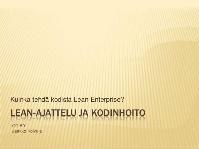LEAN-AJATTELU JA KODINHOITOKuinka tehdä kodista Lean Enterprise?CC BYJaakko Koivula