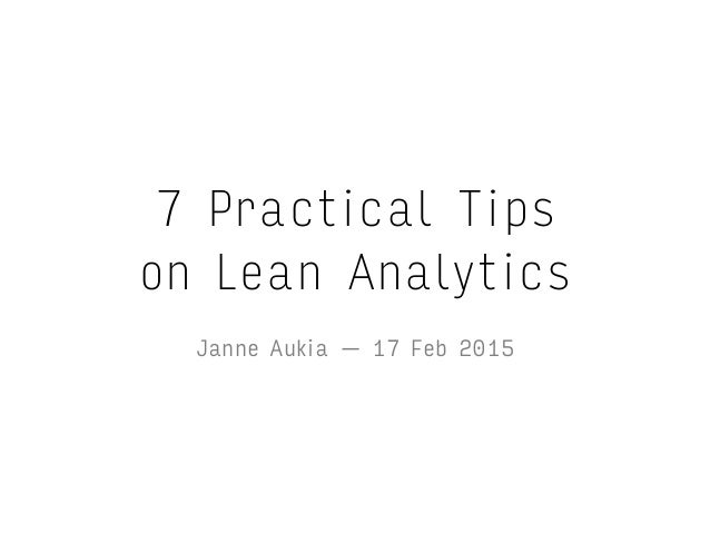 7 Practical Tips on Lean Analytics Janne Aukia — 17 Feb 2015