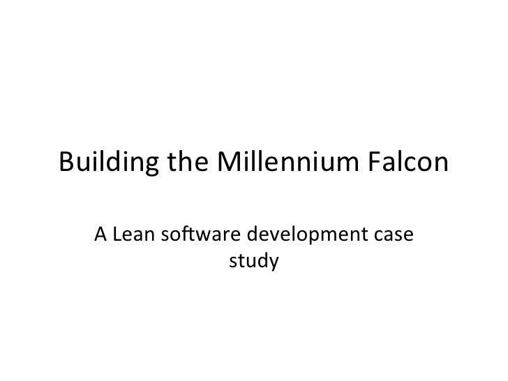 Building	  the	  Millennium	  Falcon	     A	  Lean	  so5ware	  development	  case	                        study