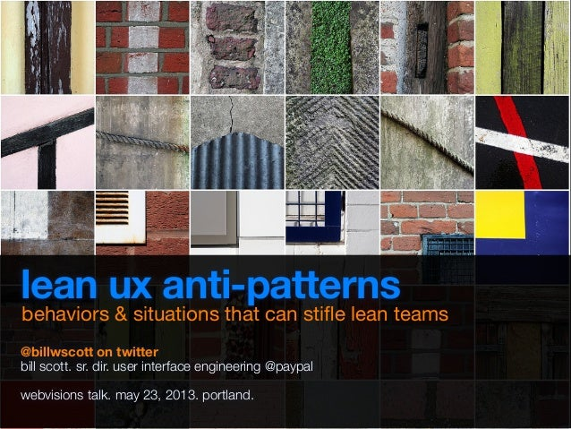lean ux anti-patterns@billwscott on twitterbill scott. sr. dir. user interface engineering @paypalwebvisions talk. may 23,...