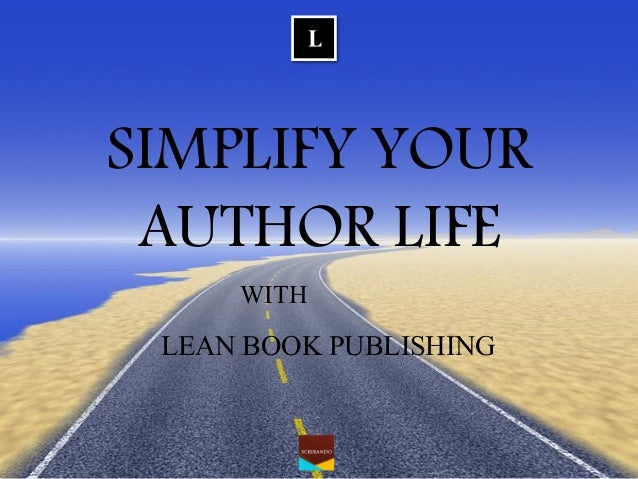 SIMPLIFY YOUR AUTHOR LIFE  LEAN BOOK PUBLISHING  WITH