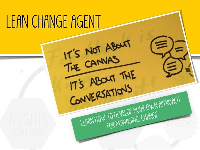 LEAN CHANGE AGENT LEARN HOW TO DEVELOP YOUR OWN APPROACH FOR MANAGING CHANGE
