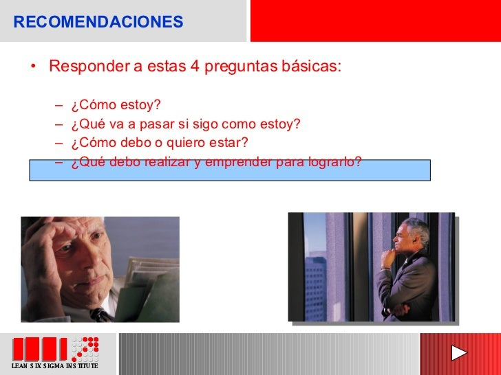 RECOMENDACIONES <ul><li>Responder a estas 4 preguntas básicas:  </li></ul><ul><ul><li>¿Cómo estoy? </li></ul></ul><ul><ul...