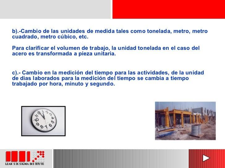 b).-Cambio de las unidades de medida tales como tonelada, metro, metro cuadrado, metro cúbico, etc.  Para clarificar el vo...