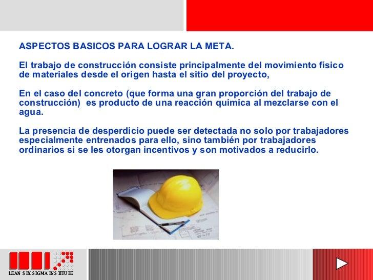 ASPECTOS BASICOS PARA LOGRAR LA META. El trabajo de construcción consiste principalmente del movimiento físico de material...