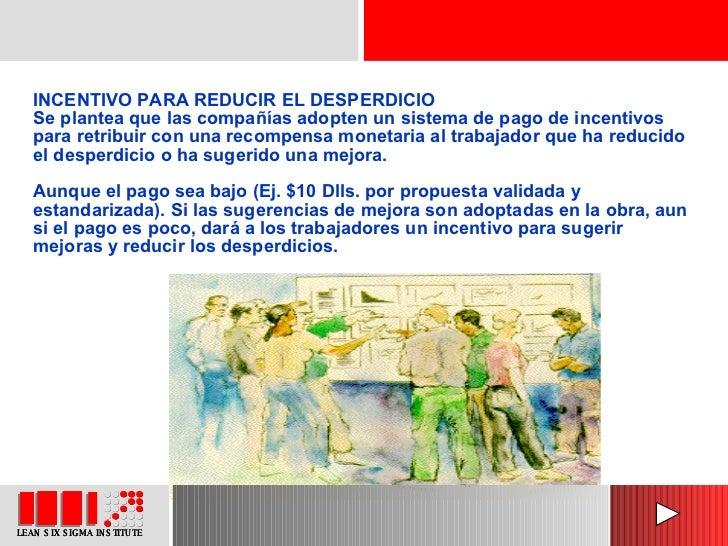 INCENTIVO PARA REDUCIR EL DESPERDICIO Se plantea que las compañías adopten un sistema de pago de incentivos para retribuir...