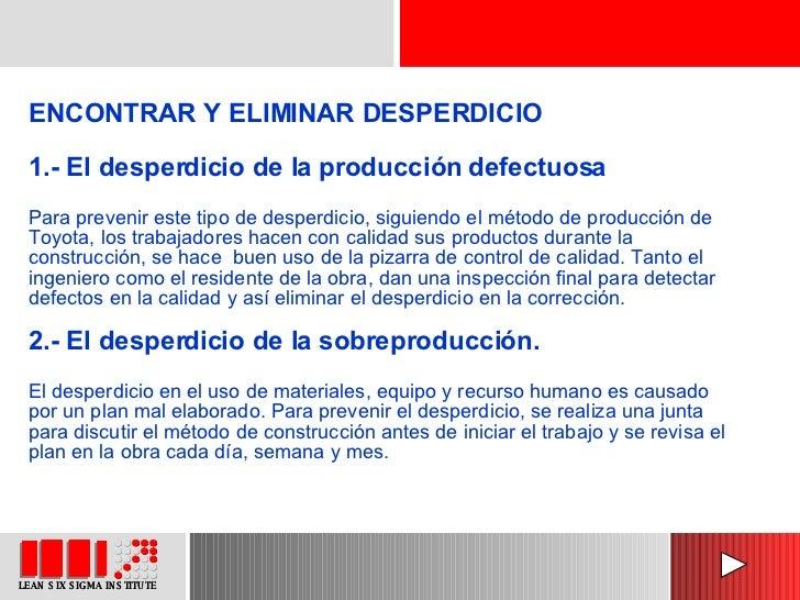 ENCONTRAR Y ELIMINAR DESPERDICIO 1.- El desperdicio de la producción defectuosa Para prevenir este tipo de desperdicio, si...