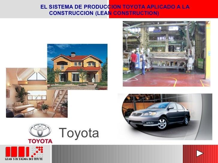 Toyota EL SISTEMA DE PRODUCCION TOYOTA APLICADO A LA CONSTRUCCION (LEAN CONSTRUCTION)