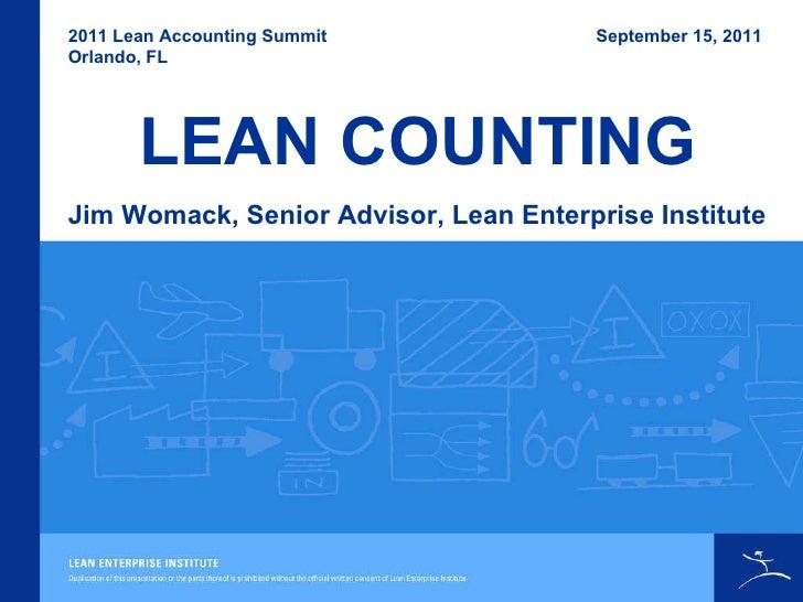 2011 Lean Accounting Summit Orlando, FL Jim Womack, Senior Advisor, Lean Enterprise Institute September 15, 2011  LEAN COU...