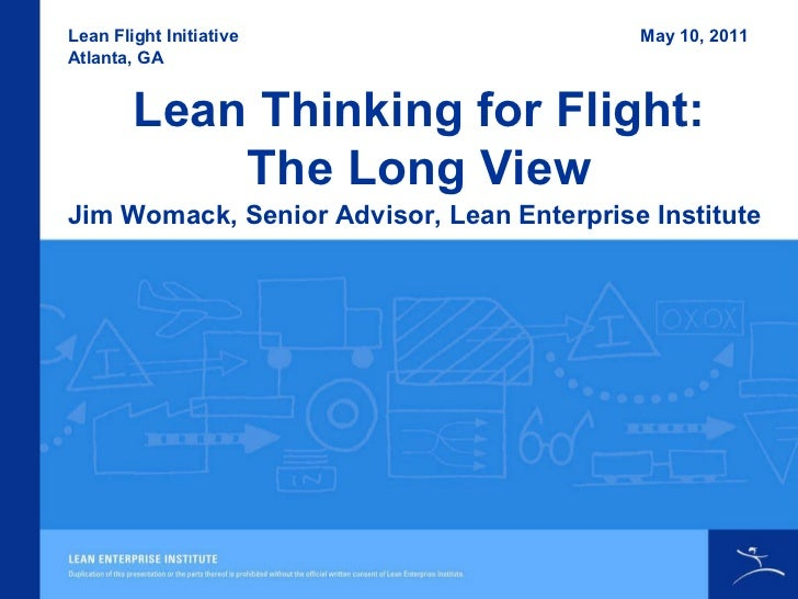 Lean Thinking for Flight: The Long View Lean Flight Initiative Atlanta, GA Jim Womack, Senior Advisor, Lean Enterprise Ins...