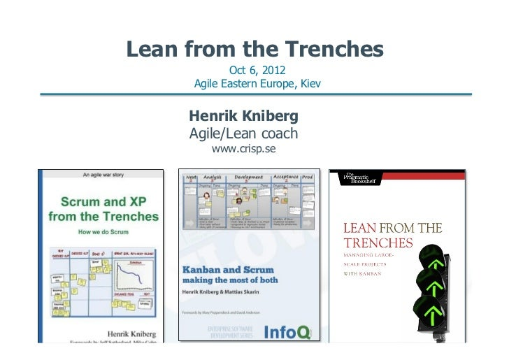 Lean from the Trenches            Oct 6, 2012     Agile Eastern Europe, Kiev     Henrik Kniberg     Agile/Lean coach      ...