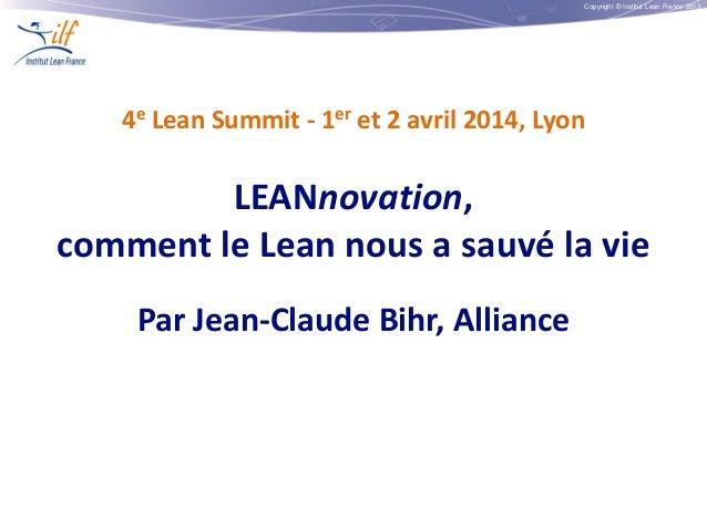 Copyright © Institut Lean France 2013 4e Lean Summit - 1er et 2 avril 2014, Lyon LEANnovation, comment le Lean nous a sauv...