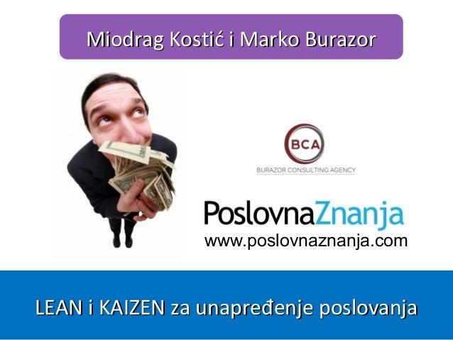 www.poslovnaznanja.com Miodrag Kostić i Marko BurazorMiodrag Kostić i Marko Burazor LEAN i KAIZEN za unapređenje poslovanj...