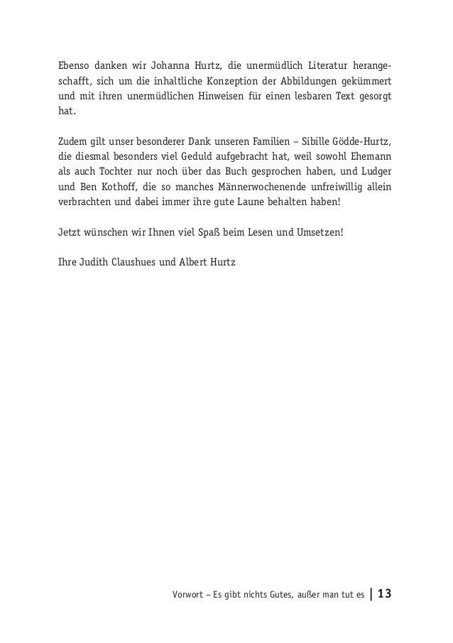 Vorwort – Es gibt nichts Gutes, außer man tut es   13 Ebenso danken wir Johanna Hurtz, die unermüdlich Literatur herange- ...