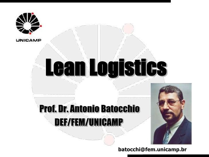 Lean LogisticsProf. Dr. Antonio Batocchio    DEF/FEM/UNICAMP                     batocchi@fem.unicamp.br
